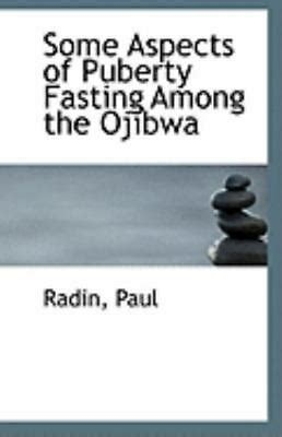 Some Aspects of Puberty Fasting among the Ojibw by Radin